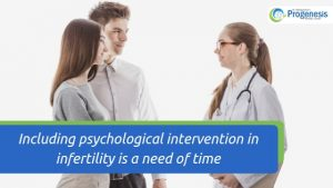 Including psychological intervention in infertility is a need of time